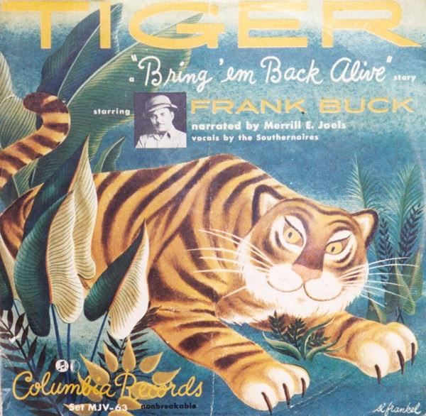 Tiger, starring Frank �Bring �em Back Alive� Buck, was just one of the many children�s records that could be heard on the radio in the late 1940s and early 1950s.