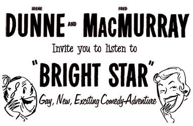 "Irene Dunn and Fred MacMurray Invite you to listen to ""Bright Star"": Gay New Existing Comedy Adventure"