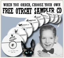 When you order, choose your own OTRCAT SAMPLER CD