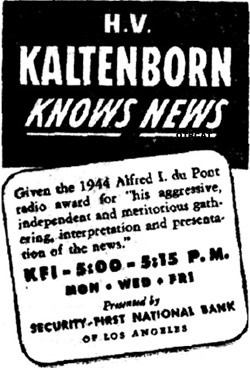 H.V. Kaltenborn given the 1944 Alfred L Du Pont Award for his aggressive independent and meritious gathering of the news...