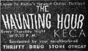 Listen to Radio's Newest Chiller Thriller 'The Haunting Hour' every thursday night at 9.30pm KECA sponsored by your neighborhood THIFTY DRUG STORE