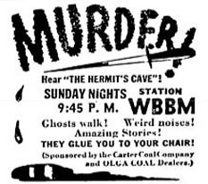 MURDER Hear 'The Hermits Cave' Sunday Nights 9.45 pm Station WBBM - Weird Noises! Amazing Stories! They glue you to your chair!