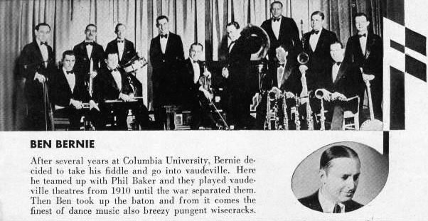 After several years at Columbia University, Bernie decided to take his fiddle and go into vaudeville.  Here he teamed up with Phil Baker and they played vaudeville theaters from 1910 until the war separated them.  Then Ben took up the baton and from it comes the finest dance music also breezy pungent wisecracks.
