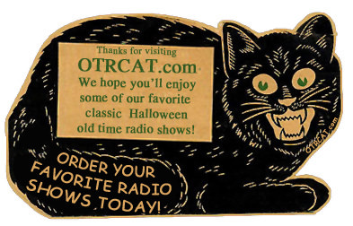 Thanks for visiting OTRCAT.com; we hope you'll enjoy some of our favorite classic Halloween old time radio shows and order your favorite radio shows today!